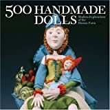 500 Handmade Dolls: Modern Explorations of the Human Form (500 Series) offers