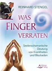 Was Finger verraten - Seelenschamanische Diagnose von Krankheiten und Blockaden