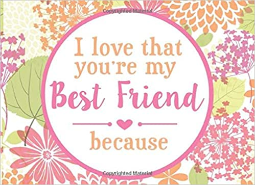 """I Love That You're My Best Friend Because…"""