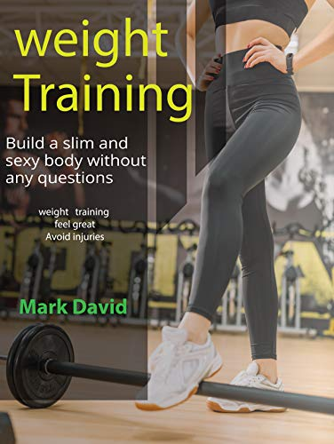 weight Training : Build a slim and sexy body without any