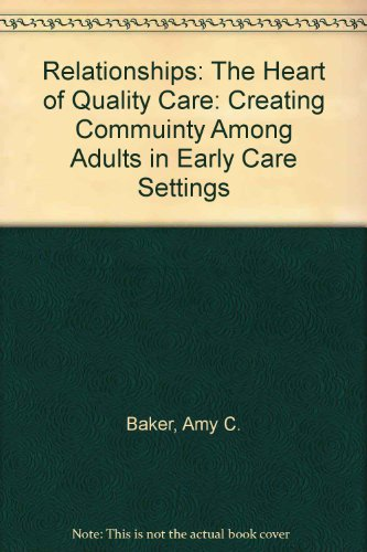 Relationships, the Heart of Quality Care: Creating Community Among Adults in Early Care Settings