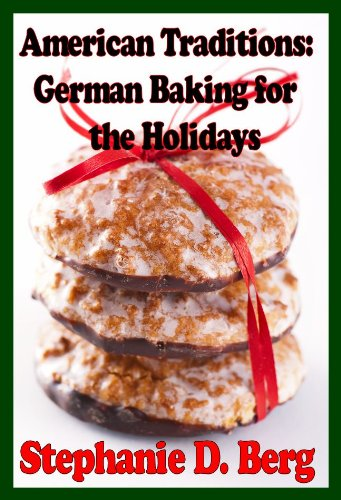 American Traditions: German Baking for the Holidays by Stephanie D. Berg