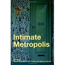 Intimate Metropolis: Urban Subjects in the Modern City: Constructing Public and Private in the Modern City by Vittoria Di Palma (Editor), Diana Periton (Editor), Marina Lathouri (Editor) (24-Sep-2008) Paperback