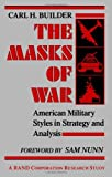Book cover for The Masks of War: American Military Styles in Strategy and Analysis: A RAND Corporation Research Study
