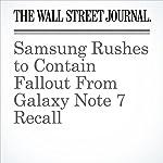 Samsung Rushes to Contain Fallout From Galaxy Note 7 Recall | Eun-Young Jeong,Georgia Wells,Yun-Hee Kim
