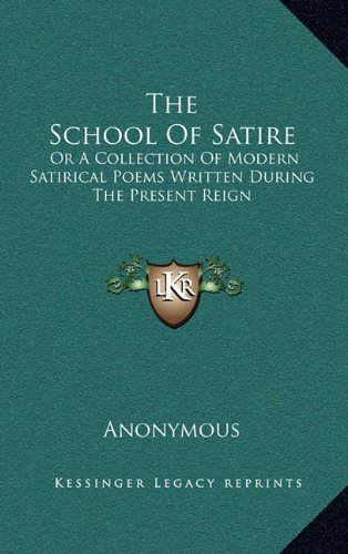 Download The School Of Satire: Or A Collection Of Modern Satirical Poems Written During The Present Reign pdf