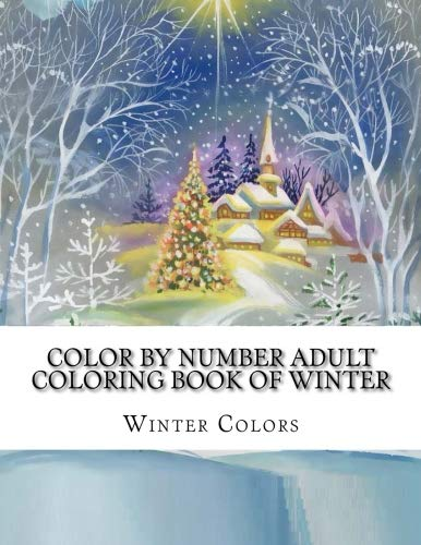 Color By Number Adult Coloring Book of Winter: Festive Winter Fun Holiday Christmas Winter Season Coloring Book (Winter Color By Number Coloring Book for -