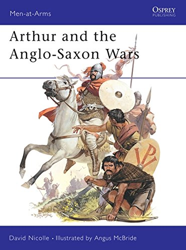 Arthur and the Anglo-Saxon Wars (Men-at-Arms)