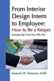 img - for From Interior Design Intern to Employee: How to Be a Keeper (Including Tips From Those Who Hire) by Asid, Jeanette H. Simpson (2009-05-28) book / textbook / text book