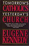 Tomorrow's Catholics, Yesterday's Church, Kennedy, Eugene, 0060645784
