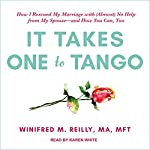 It Takes One to Tango: How I Rescued My Marriage with (Almost) No Help from My Spouse - and How You Can, Too | Winifred M. Reilly MA MFT