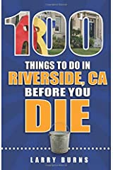 100 Things to Do in Riverside, CA Before You Die (100 Things to Do Before You Die) Paperback