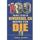 100 Things to Do in Riverside, CA Before You Die (100 Things to Do Before You Die)