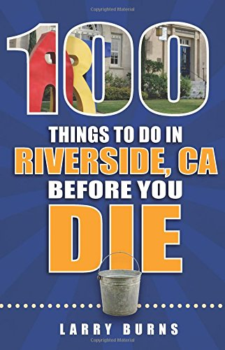 100 Things to Do in Riverside, CA Before You Die (100 Things to Do Before You ()