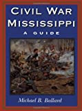 Front cover for the book Civil War Mississippi: A Guide by Michael B. Ballard