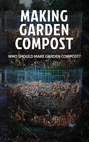 Making Garden Compost: Who Should Make Garden Compost?