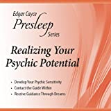 Realizing Your Psychic Potential: Edgar Cayce Presleep Series