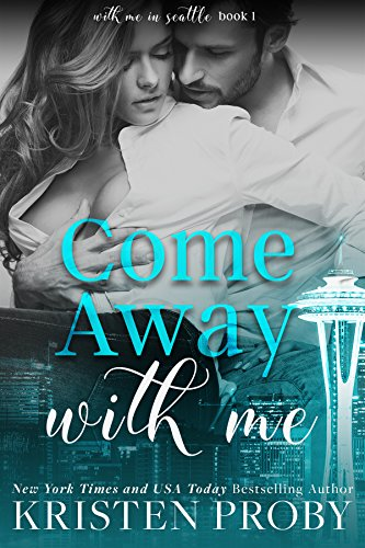 Come Away With Me (With Me In Seattle Book 1) by [Proby, Kristen]