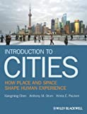 Introduction to Cities: How Place and Space Shape Human Experience, Xiangming Chen, Anthony M. Orum, Krista E. Paulsen, 140515554X