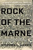 rock of the marne the american soldiers who turned the tide against the kaiser in world war i