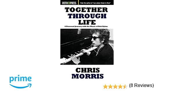 Together through life a personal journey with the music of bob together through life a personal journey with the music of bob dylan chris morris 9781941519998 amazon books fandeluxe Choice Image