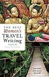 The Best Women's Travel Writing, Volume 10: True Stories from Around the World