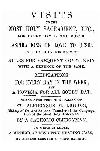 Visits to the Most Holy Sacrament for Every Day of the Month: Aspirations for the Love of Jesus; Rules for Frequent Communion with a Defence of the Same