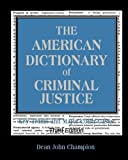 img - for The American Dictionary of Criminal Justice: Key Terms and Major Court Cases by Dean John Champion (2004-10-11) book / textbook / text book