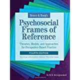 Bruce and Borg's Psychosocial Frames of Reference: Theories, Models, and Approaches for Occupation-Based Practice