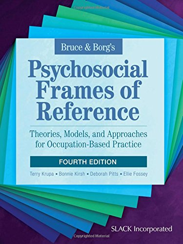 Bruce & Borgs Psychosocial Frames of Reference: Theories, Models, and Approaches for Occupation-Based Practice