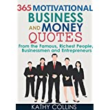 365 Motivational Business And Money Quotes From the Famous, Richest People, Businessmen and Entrepreneurs