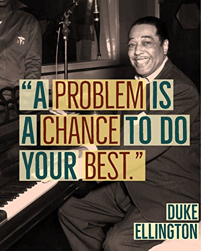 Duke Ellington Quote Poster - 16 x 20 - Motivational - Inspirational - Growth Mindset - Classroom Decor - Music Poster - History Poster - Kid