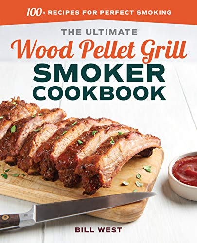 The Ultimate Wood Pellet Grill Smoker Cookbook: 100+ Recipes for Perfect Smoking by Bill West