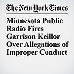 Minnesota Public Radio Fires Garrison Keillor Over Allegations of Improper Conduct | Maya Salam