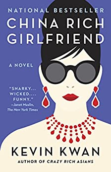 China Rich Girlfriend: A Novel (Crazy Rich Asians Trilogy) by Kevin Kwan