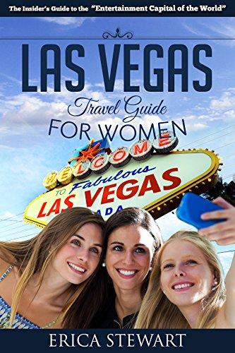 LAS VEGAS: THE COMPLETE INSIDERS GUIDE FOR WOMEN TRAVELING TO LAS VEGAS: A Travel Nevada Gambling America Guidebook (America Las Vegas General Short Reads - Nevada Shopping Vegas Las