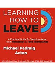 Learning How to Leave: A Practical Guide to Stepping Away from Narcissistic & Toxic Relationships