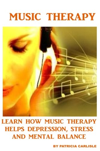 Music Therapy: Learn How Music Therapy Helps Depression, jStress and Mental Balance (Music therapy, music, music therapy instruments, music player, ... music therapy kit, music therapy CD)