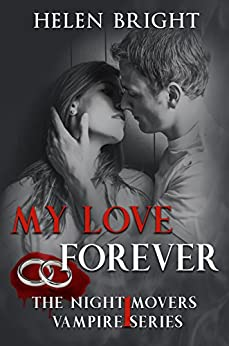 My Love Forever: The Night Movers Vampire Series Book 1 by [Bright, Helen]
