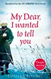 Front cover for the book My Dear I Wanted to Tell You by Louisa Young