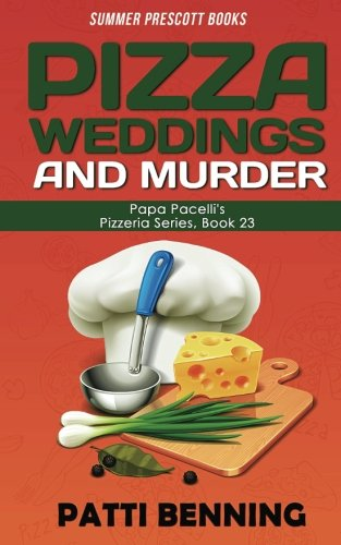 Pizza, Weddings, and Murder (Papa Pacelli's Pizzeria Series) (Volume 23)