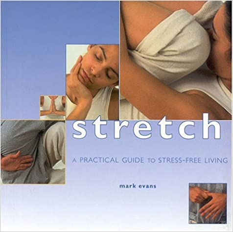 Mobi téléchargements gratuits livres Stretches: Instant Energy and Relaxation with Easy-to-follow Yoga Stretching Techniques (A guide for life) by Mark Evans (Illustrated, 1 Feb 2000) Paperback B013J9PNPK FB2