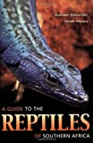 A Guide to the Reptiles of Southern Africa, Graham Alexander and Johan Marais, 1770073868