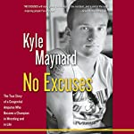 No Excuses: The True Story of a Congenital Amputee Who Became a Champion in Wrestling and in Life | Kyle Maynard