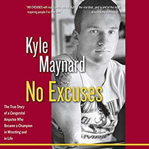 No Excuses: The True Story of a Congenital Amputee Who Became a Champion in Wrestling and in Life Audiobook