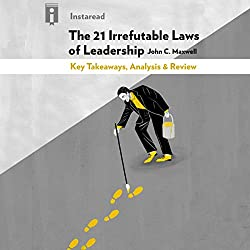 The 21 Irrefutable Laws of Leadership, by John C. Maxwell: Key Takeaways, Analysis & Review