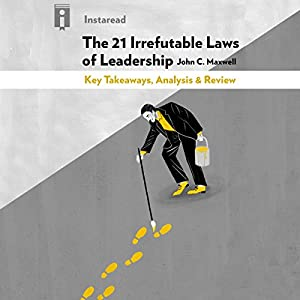 The 21 Irrefutable Laws of Leadership, by John C. Maxwell: Key Takeaways, Analysis & Review Audiobook