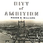 City of Ambition: FDR, La Guardia, and the Making of Modern New York | Mason B. Williams