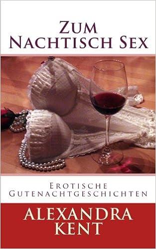 Zum Nachtisch Sex: Erotische Gutenachtgeschichten