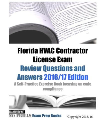 Florida HVAC Contractor License Exam Review Questions and Answers 2016/17 Edition: A Self-Practice Exercise Book focusing on code compliance